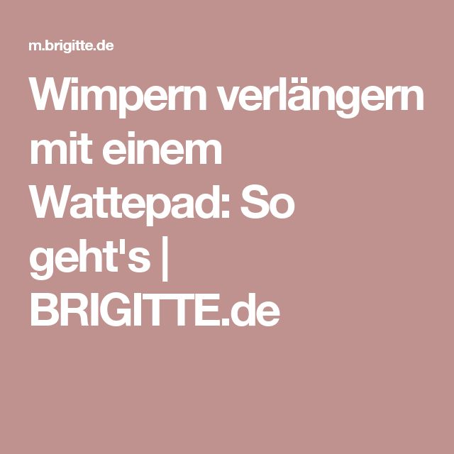 Wimpern verlängern mit einem Wattepad: So geht's | BRIGITTE.de