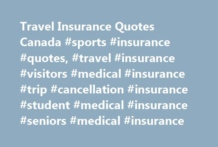 Travel Insurance Quotes Canada #sports #insurance #quotes, #travel #insurance #visitors #medical #insurance #trip #cancellation #insurance #student #medical #insurance #seniors #medical #insurance http://maine.remmont.com/travel-insurance-quotes-canada-sports-insurance-quotes-travel-insurance-visitors-medical-insurance-trip-cancellation-insurance-student-medical-insurance-seniors-medical-insurance/  # Snowbird Medical Insurance Seniors Medical Insurance Canadian seniors planning to travel…