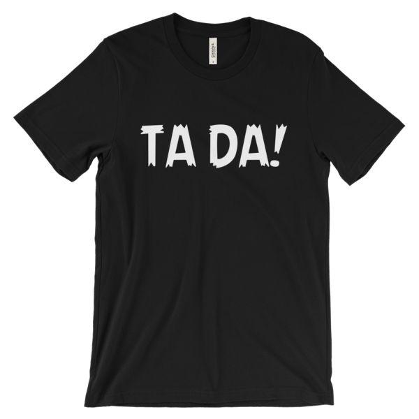 Ta Da! Unisex T-Shirt