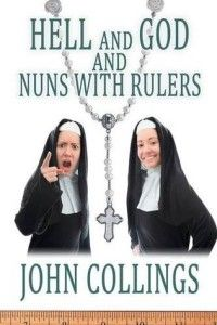"""Kudos to John Collings for """"Hell and God and Nuns with Rulers"""". In Hell and God and Nuns with Rulers, John Collings tells the story of Tristan Adamson, a teenager who goes to Catholic school, works at The Burger House, is enrolled in confirmation class, and since he met Thomas Edwards at a party, questions more than just his identity. http://eliseabram.com/britbear/?p=740"""