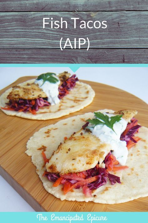 Fish Tacos on grain free tortillas, with cilantro lime cream and cabbage slaw. AIP. Paleo Autoimmune Protocol recipe.