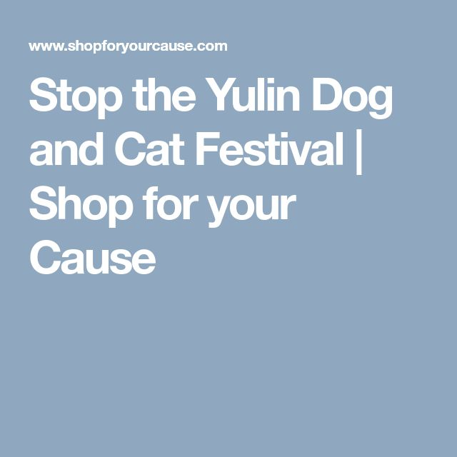 Stop the Yulin Dog and Cat Festival | Shop for your Cause