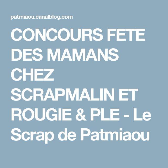 CONCOURS FETE DES MAMANS CHEZ SCRAPMALIN ET ROUGIE & PLE - Le Scrap de Patmiaou