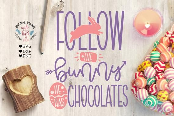 13+ Easter Svg * Follow The Bunny He Has Chocolate Cut File Design