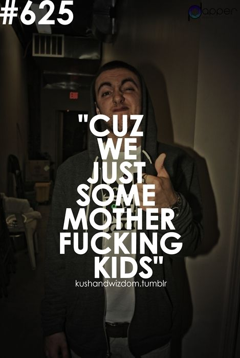 CUZ WE JUST SOME MOTHER FUCKING KIDS <3
