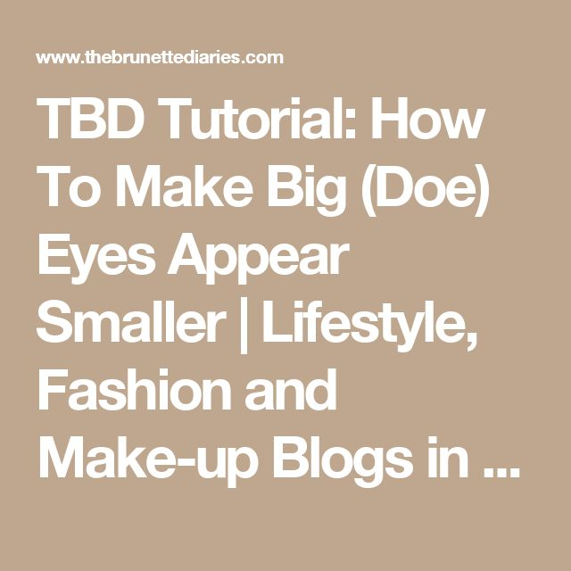 TBD Tutorial: How To Make Big (Doe) Eyes Appear Smaller | Lifestyle, Fashion and Make-up Blogs in India