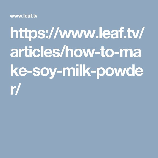https://www.leaf.tv/articles/how-to-make-soy-milk-powder/