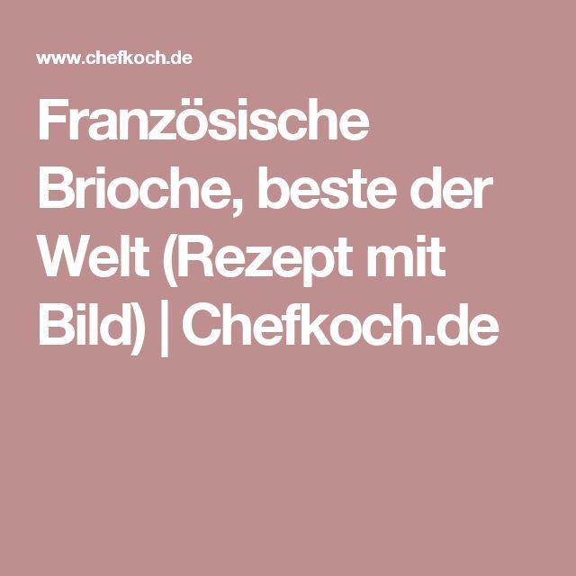 Französische Brioche, beste der Welt (Rezept mit Bild)   Chefkoch.de
