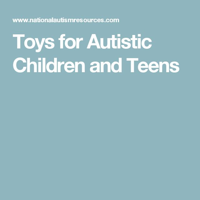 Toys for Autistic Children and Teens