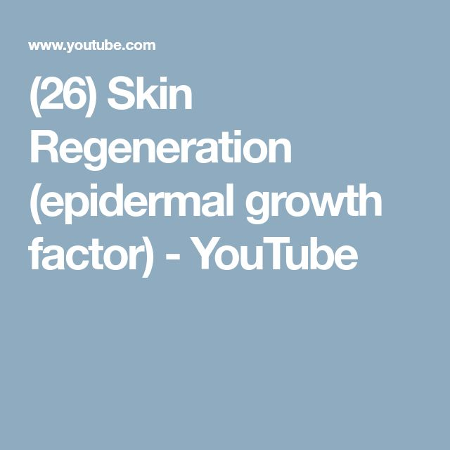 (26) Skin Regeneration (epidermal growth factor) - YouTube