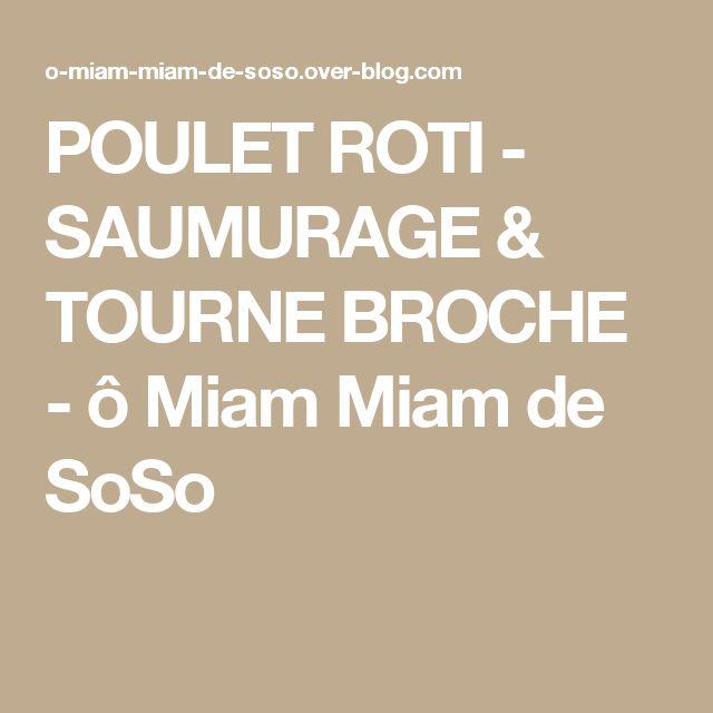 POULET ROTI - SAUMURAGE & TOURNE BROCHE - ô Miam Miam de SoSo