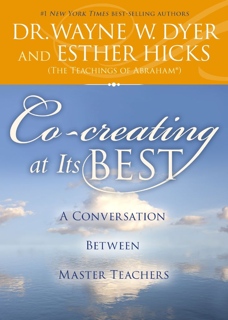 Co-creating at Its Best: A Conversation Between Master Teachers by Dr. Wayne Dyer and Esther Hicks (Excerpt)