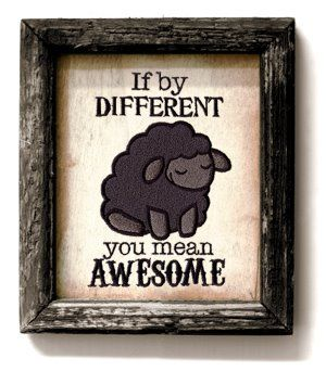 black sheep: Awesome So, Difference Awesome, Black Sheep Ha, Baa Black, Black Sheep I, Fab Thread, Be Awesome, Black Sheep That, Life Quotes Inspiration