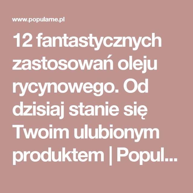 12 fantastycznych zastosowań oleju rycynowego. Od dzisiaj stanie się Twoim ulubionym produktem   Popularne.pl