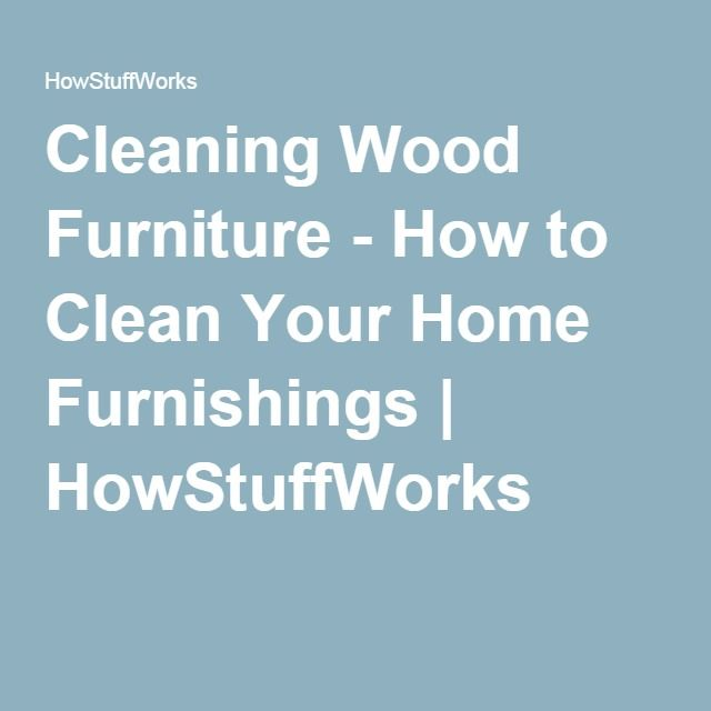 Cleaning Wood Furniture   How to Clean Your Home Furnishings   HowStuffWorks. Top 25  best Cleaning wood furniture ideas on Pinterest   Clean