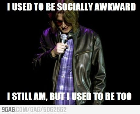 Buwahaha!  Amen!  I used to be a social dork.  I get better at faking it the older I get!  :)