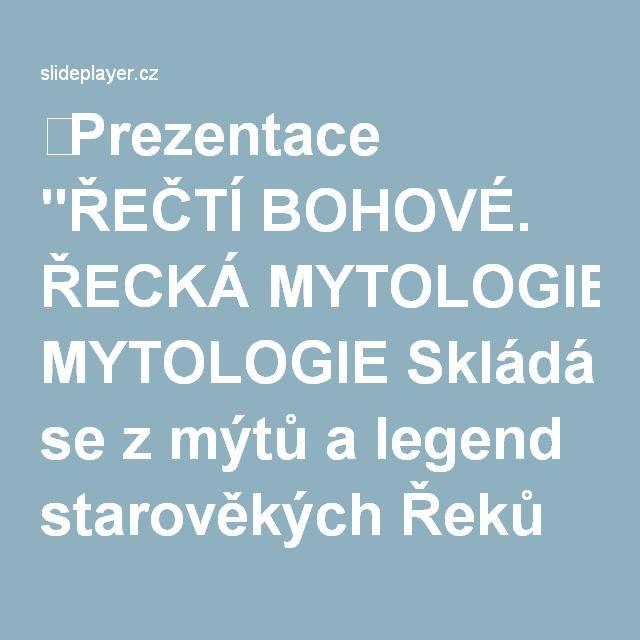 """⚡Prezentace """"ŘEČTÍ BOHOVÉ. ŘECKÁ MYTOLOGIE Skládá se z mýtů a legend starověkých Řeků Pojednává o bozích, lidech, hrdinech a jejich činech Báje byly zaznamenávány."""""""