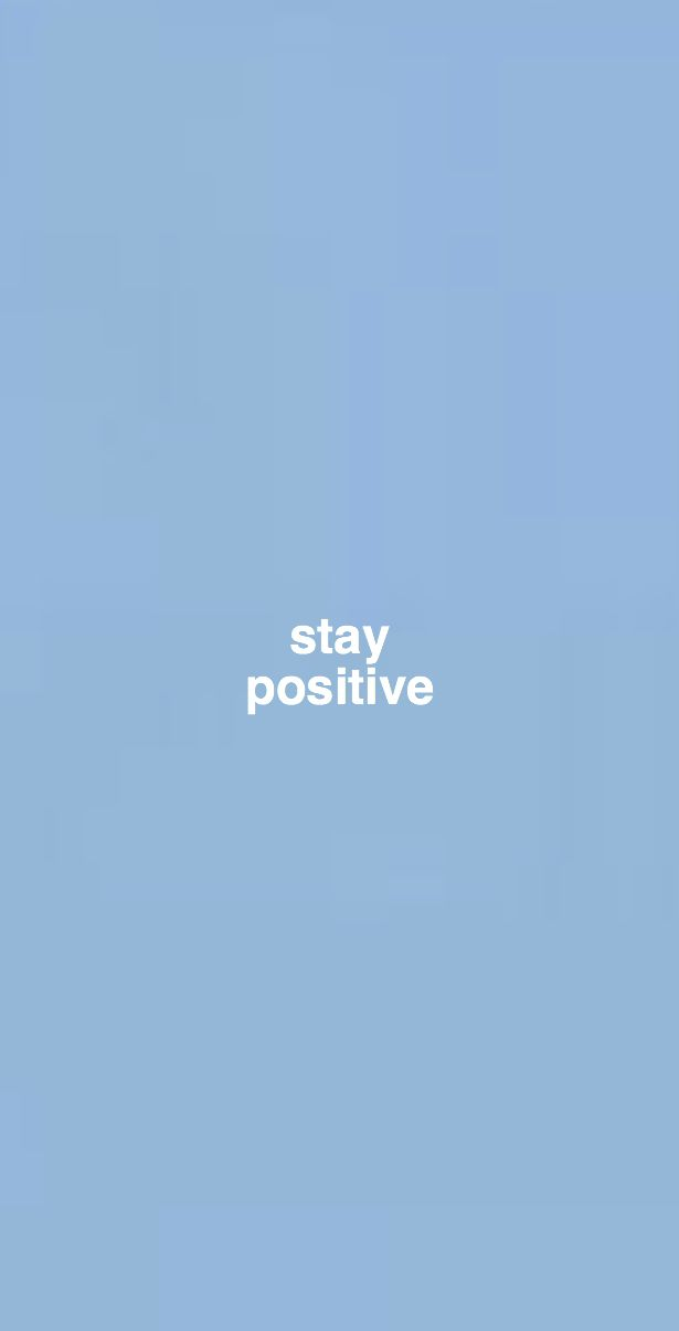 Stay Positive Encouraging And Simple Iphone Wallpaper Background Simple Iphone Wallpaper Positive Wallpapers Blue Aesthetic Pastel