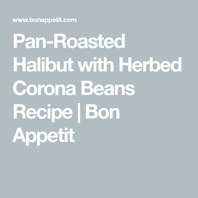 Pan-Roasted Halibut with Herbed Corona Beans Recipe | Bon Appetit
