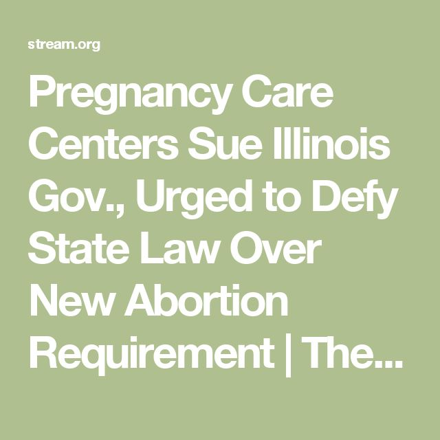 Pregnancy Care Centers Sue Illinois Gov., Urged to Defy State Law Over New Abortion Requirement | The Stream