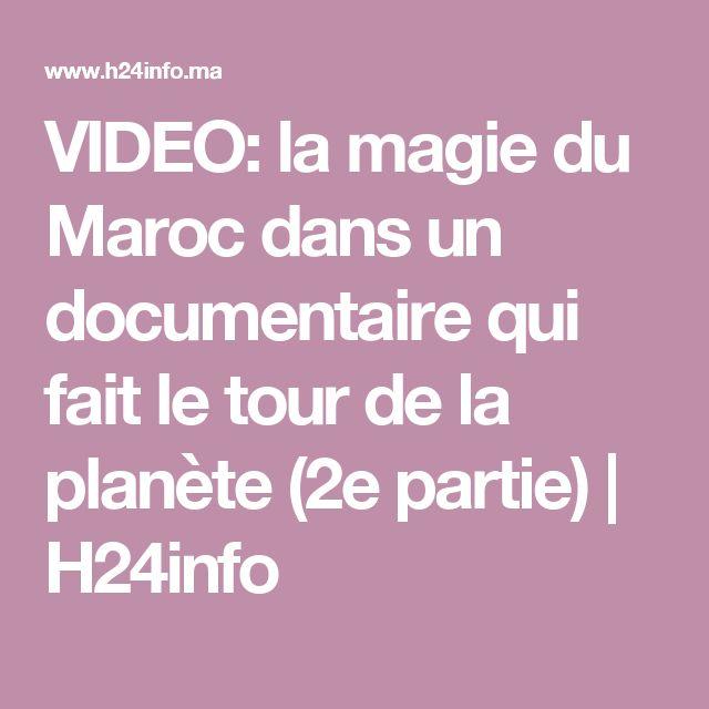 VIDEO: la magie du Maroc dans un documentaire qui fait le tour de la planète (2e partie) | H24info