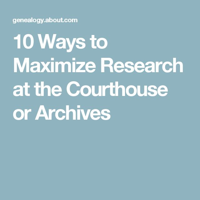 10 Ways to Maximize Research at the Courthouse or Archives
