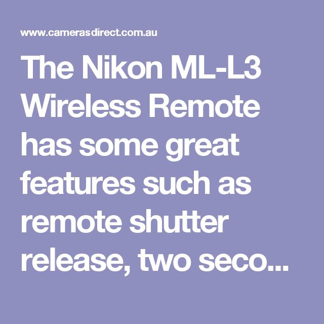 The Nikon ML-L3 Wireless Remote has some great features such as remote shutter release, two second delay mode and compatibility with the D40, D40X, D50, D60, D70, D70S, D80, D90, D600, D3000, D5500, D3200, D5300, D7100, D7200,Coolpix P6000, P7000, P7100, N65, N75, Coolpix 8400, 8800, Pronea S, Nuvis S & Lite Touch Zoom Cameras, Nikon 1 J1, Nikon 1 J2 and Nikon 1 V1