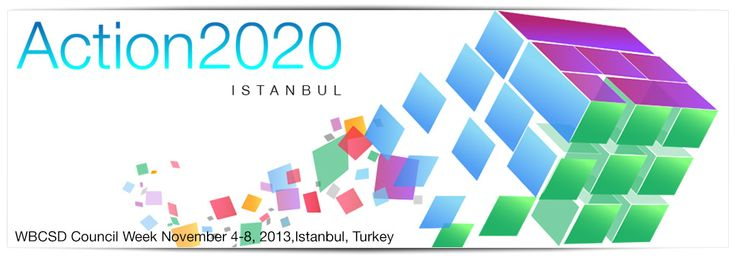 Meetings and Events for Action 2020, WBCSD's Council Week, November 4-8, 2013, Istanbul Turkey.