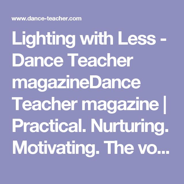 Lighting with Less - Dance Teacher magazineDance Teacher magazine | Practical. Nurturing. Motivating. The voice of dance educators.