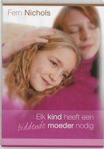 Elk kind heeft een biddende moeder nodig, van Fern Nichols! #biddenvoorkinderen #gebed #ouderschap #fernnichols