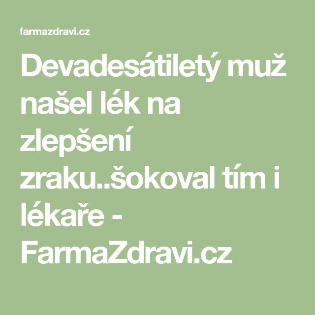 Devadesátiletý muž našel lék na zlepšení zraku..šokoval tím i lékaře - FarmaZdravi.cz