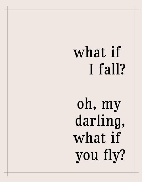 What if I fall? Oh, my darling what If you fly?
