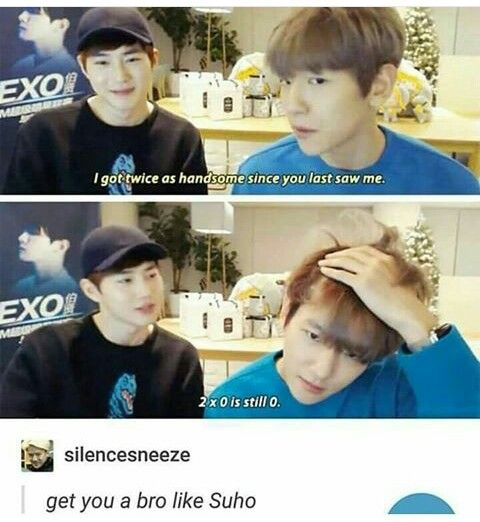 """I got twice as handsome since you last saw me."" ""2×0 is still 0."" Get you a bro like Suho. 