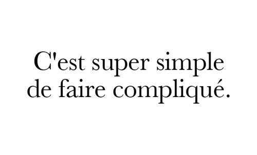 C'est super simple de faire compliqué.........