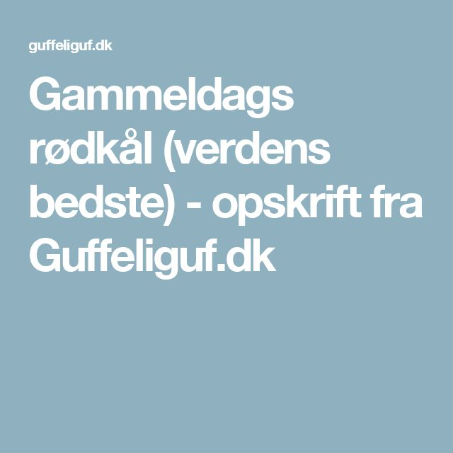Gammeldags rødkål (verdens bedste) - opskrift fra Guffeliguf.dk