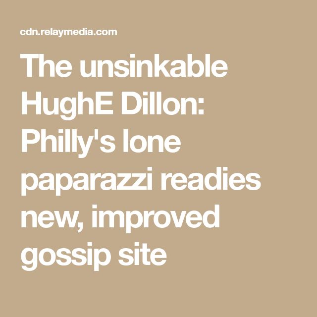 The unsinkable HughE Dillon: Philly's lone paparazzi readies new, improved gossip site