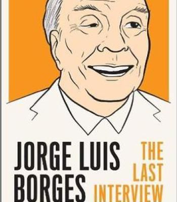 Jorge Luis Borges – The Last Interview: And Other Conversations PDF