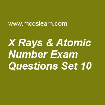 Practice test on x rays & atomic number, chemistry quiz 10 online. Free chemistry exam's questions and answers to learn x rays & atomic number test with answers. Practice online quiz to test knowledge on x rays and atomic number, plasma state, daltons law, phase changes energies, electron distribution worksheets. Free x rays & atomic number test has multiple choice questions set as moseley law helped us to discover, answer key with choices as pr, tc, potassium and sodium to test study...