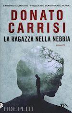 LA RAGAZZA NELLA NEBBIA un libro di CARRISI DONATO pubblicato da TEA