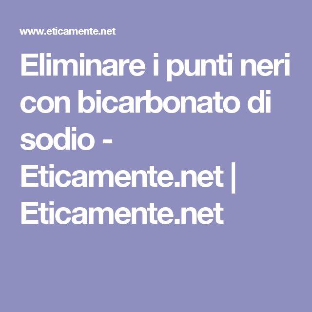 Eliminare i punti neri con bicarbonato di sodio - Eticamente.net | Eticamente.net