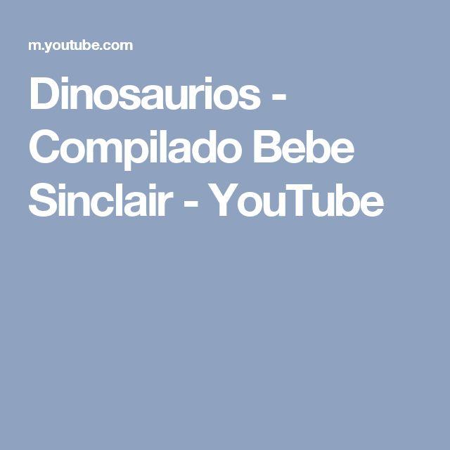 Dinosaurios - Compilado Bebe Sinclair - YouTube