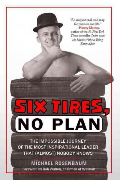 Six Tires, No Plan: The Impossible Journey of the Most Inspirational Leader That