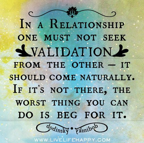 In a relationship one must not seek validation from the other -