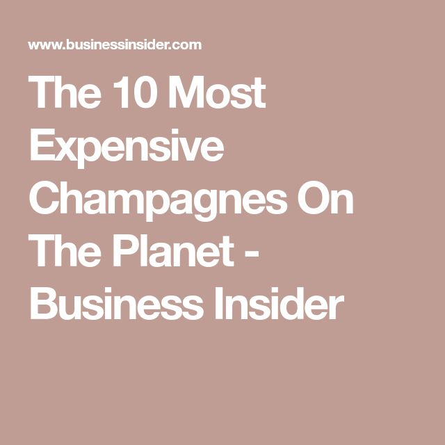 The 10 Most Expensive Champagnes On The Planet - Business Insider