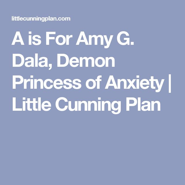 A is For Amy G. Dala, Demon Princess of Anxiety | Little Cunning Plan
