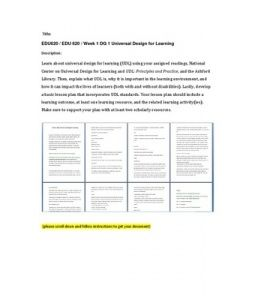 Learn about universal design for learning (UDL) using your assigned readings, National Center on Universal Design for Learning and UDL: Principles and Practice, and the Ashford Library. Then, explain what UDL is, why it is important… (More)
