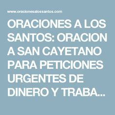 ORACIONES A LOS SANTOS: ORACION A SAN CAYETANO PARA PETICIONES URGENTES DE DINERO Y TRABAJO