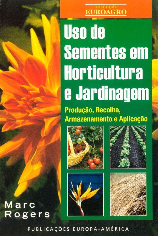 O Uso de Sementes em Horticultura e Jardinagem - Produção, Recolha, Armazenamento e Aplicação, por Marc Rogers €17,07