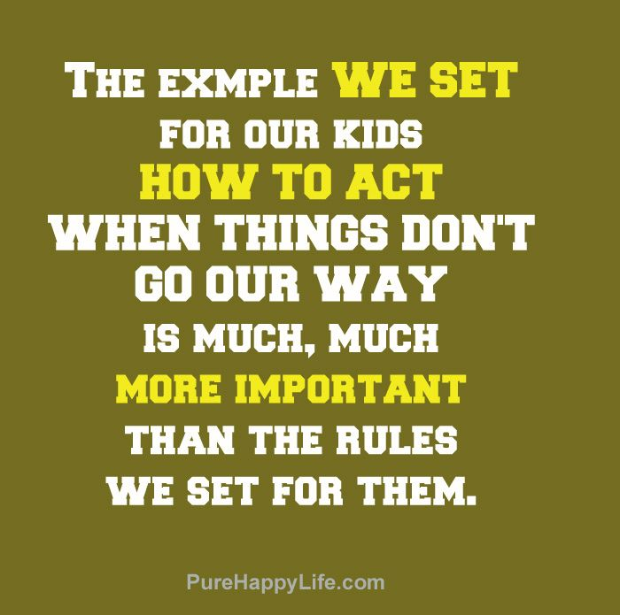 #quotes more on purehappylife.com - The example we set for our kids, how to act when things...