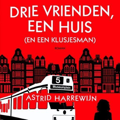 Drie vrienden, een huis (en een klusjesman) | Astrid Harrewijn: Drie vrienden delen lief, leed en de voordeur met elkaar. Het perfecte boek…